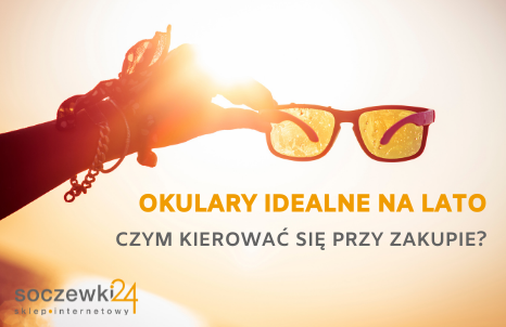 Okulary idealne na lato. Czym kierować się przy zakupie okularów przeciwsłonecznych?