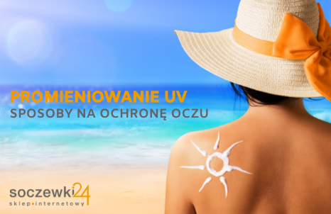 3 sposoby na ochronę oczu przed promieniowaniem UV